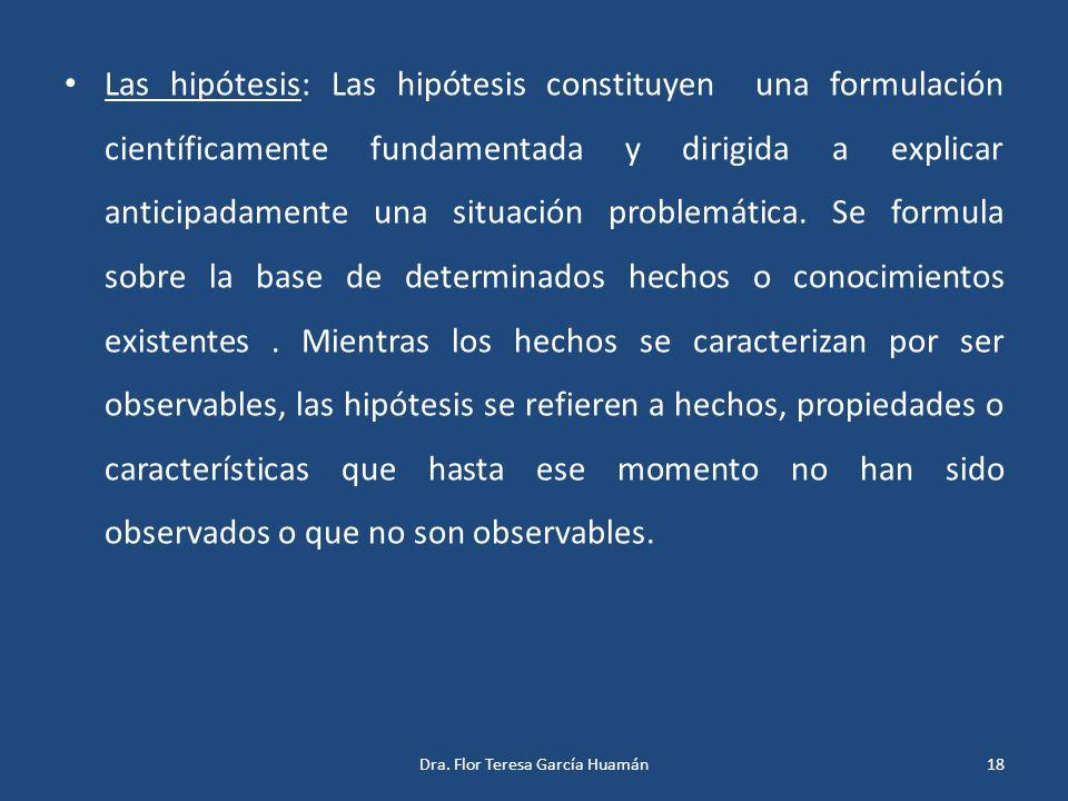 Las hipótesis: Las hipótesis constituyen una formulación científicamente fundamentada y dirigida a explicar anticipadamente una situación problemática