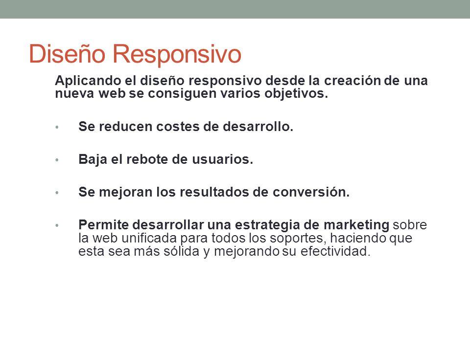 Diseño Responsivo Aplicando el diseño responsivo desde la creación de una nueva web se consiguen varios objetivos.