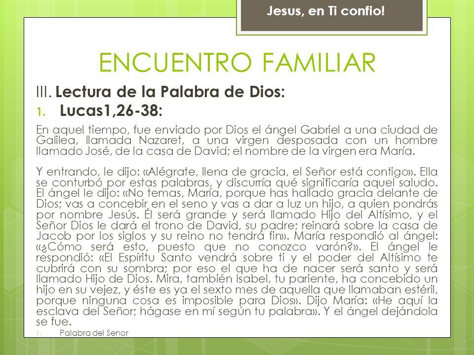 III. Lectura de la Palabra de Dios: 1. Lucas1,26-38: En aquel tiempo, fue enviado por Dios el ángel Gabriel a una ciudad de Galilea, llamada Nazaret,