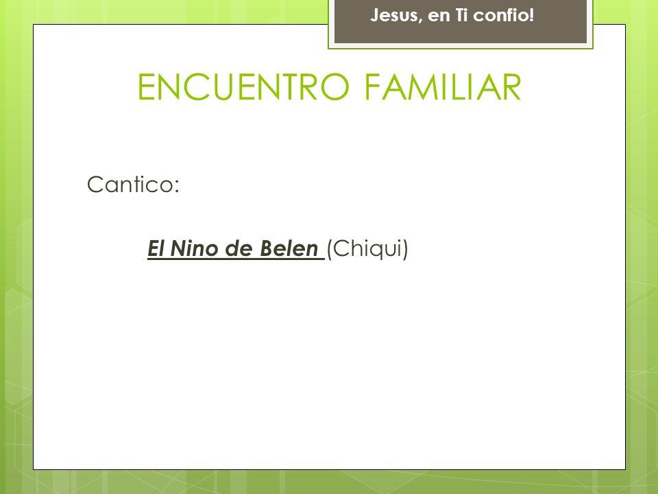 Cantico: El Nino de Belen (Chiqui) Jesus, en Ti confio! ENCUENTRO FAMILIAR