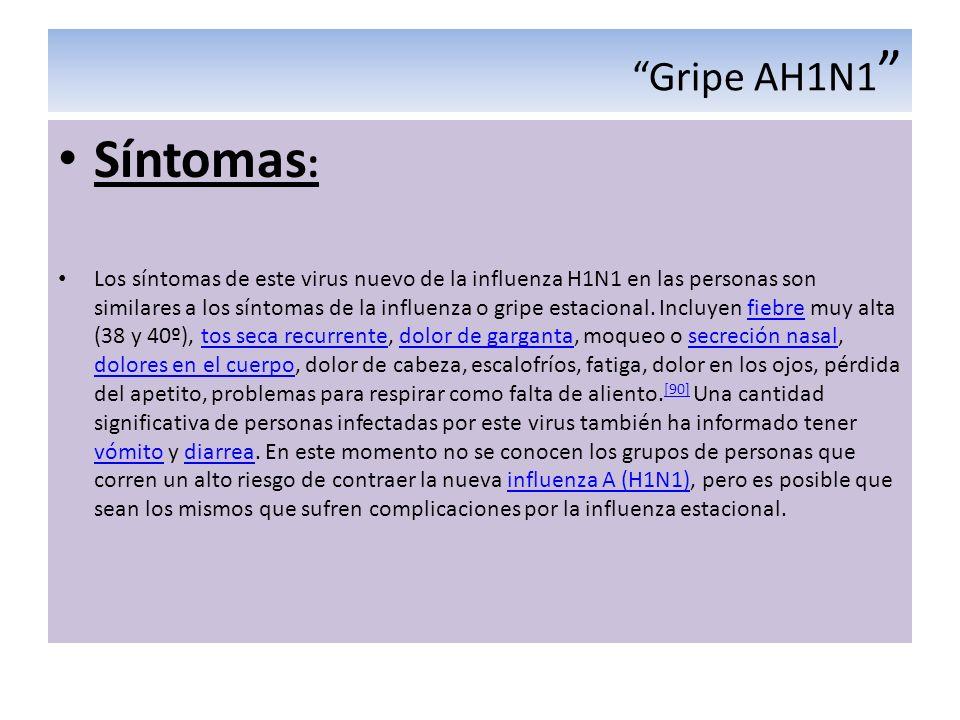 Gripe AH1N1 Síntomas : Los síntomas de este virus nuevo de la influenza H1N1 en las personas son similares a los síntomas de la influenza o gripe esta