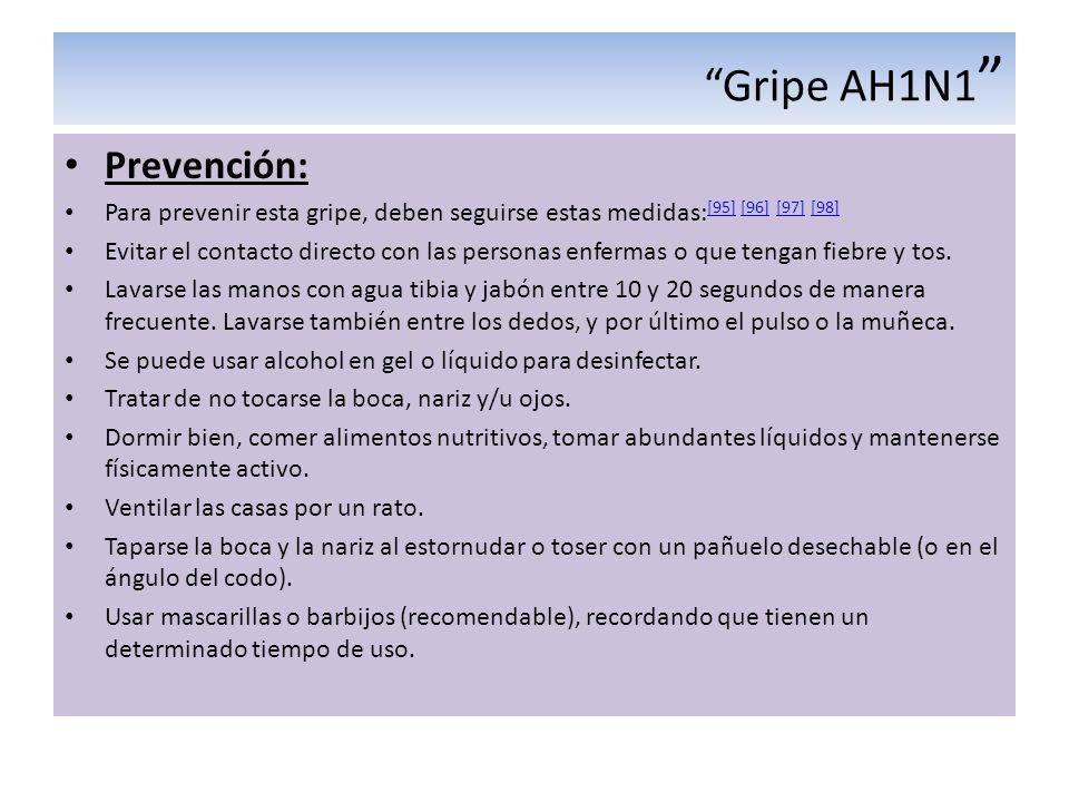 Gripe AH1N1 Prevención: Para prevenir esta gripe, deben seguirse estas medidas: [95] [96] [97] [98] [95] [96] [97] [98] Evitar el contacto directo con