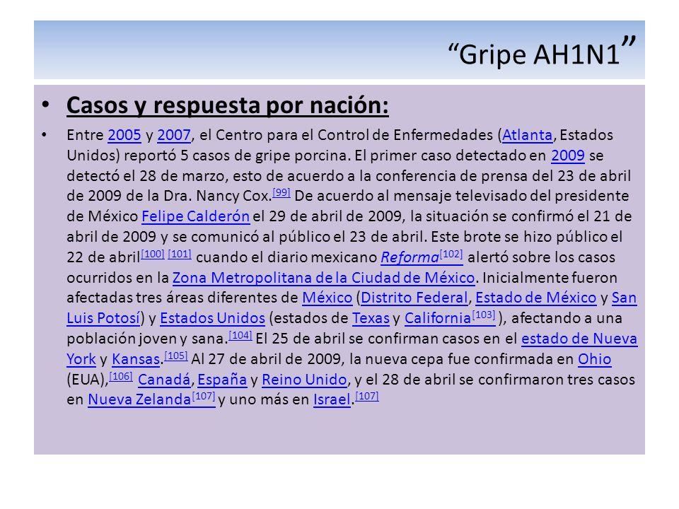 Gripe AH1N1 Casos y respuesta por nación: Entre 2005 y 2007, el Centro para el Control de Enfermedades (Atlanta, Estados Unidos) reportó 5 casos de gr