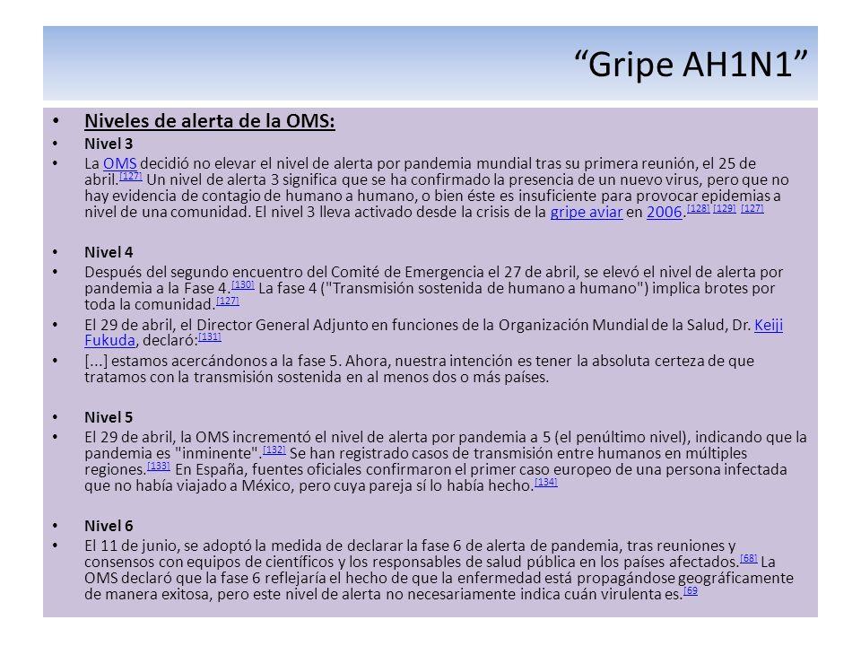 Gripe AH1N1 Niveles de alerta de la OMS: Nivel 3 La OMS decidió no elevar el nivel de alerta por pandemia mundial tras su primera reunión, el 25 de ab