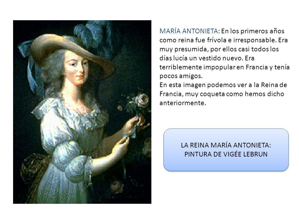 MARÍA ANTONIETA: En los primeros años como reina fue frívola e irresponsable. Era muy presumida, por ellos casi todos los días lucía un vestido nuevo.