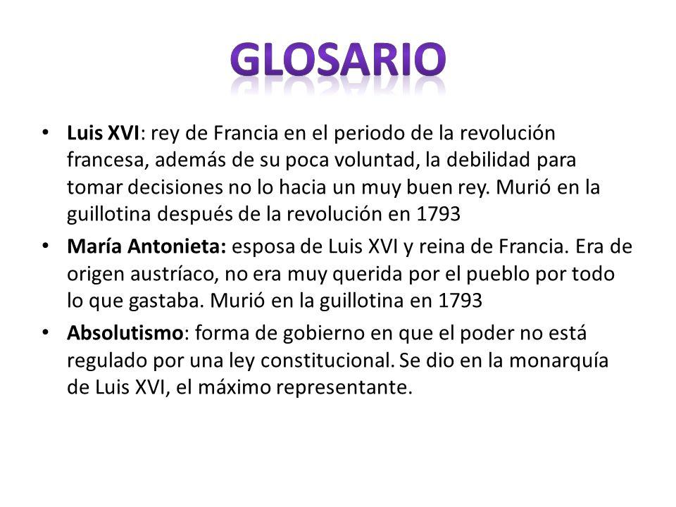 Luis XVI: rey de Francia en el periodo de la revolución francesa, además de su poca voluntad, la debilidad para tomar decisiones no lo hacia un muy bu