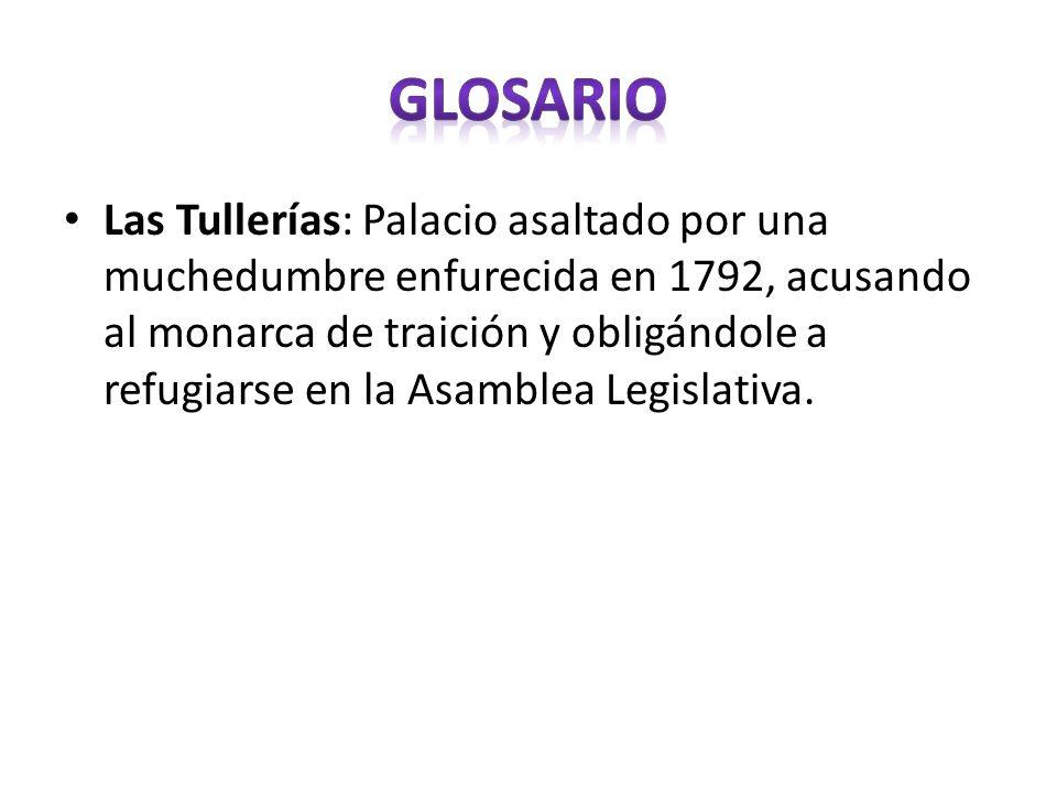 Las Tullerías: Palacio asaltado por una muchedumbre enfurecida en 1792, acusando al monarca de traición y obligándole a refugiarse en la Asamblea Legi