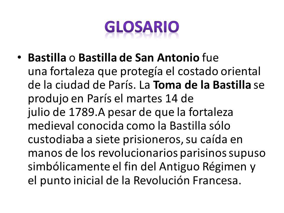 Bastilla o Bastilla de San Antonio fue una fortaleza que protegía el costado oriental de la ciudad de París. La Toma de la Bastilla se produjo en Parí