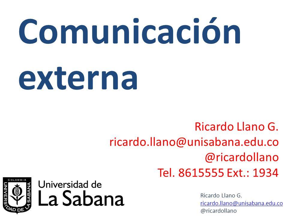 Comunicación externa Ricardo Llano G. ricardo.llano@unisabana.edu.co @ricardollano Ricardo Llano G. ricardo.llano@unisabana.edu.co @ricardollano Tel.