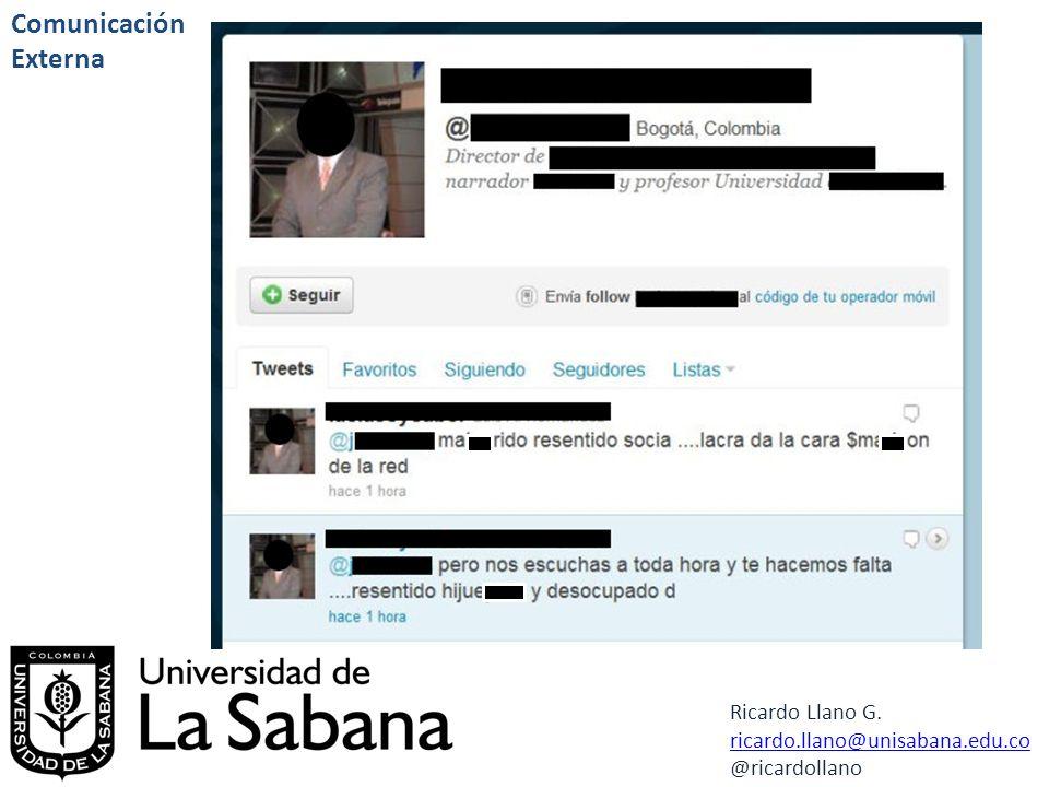 Ricardo Llano G. ricardo.llano@unisabana.edu.co @ricardollano Comunicación Externa