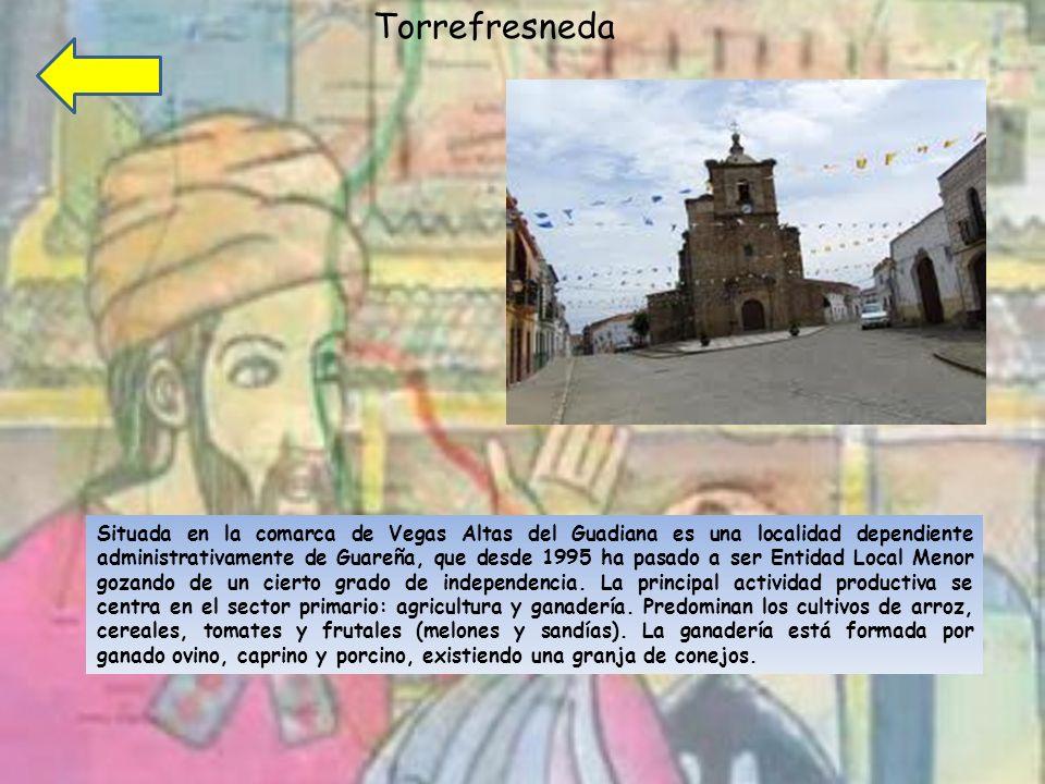 Torrefresneda Situada en la comarca de Vegas Altas del Guadiana es una localidad dependiente administrativamente de Guareña, que desde 1995 ha pasado a ser Entidad Local Menor gozando de un cierto grado de independencia.