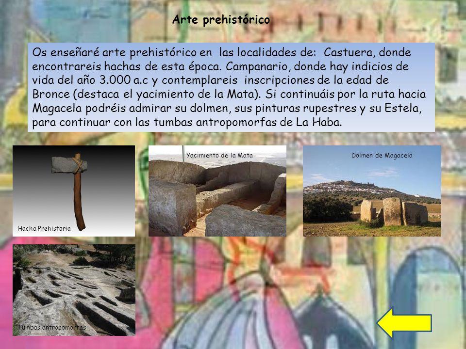Arte prehistórico Os enseñaré arte prehistórico en las localidades de: Castuera, donde encontrareis hachas de esta época.