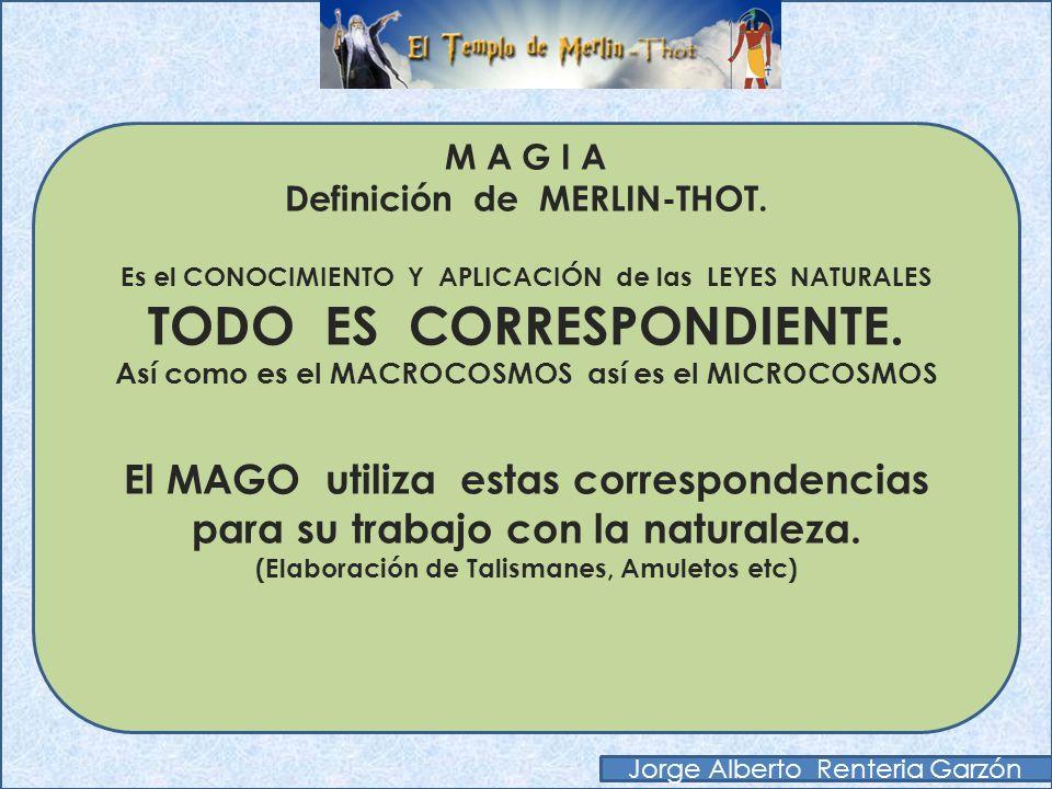 M A G I A Definición de MERLIN-THOT. Es el CONOCIMIENTO Y APLICACIÓN de las LEYES NATURALES TODO ES ENERGIA. El MAGO utiliza la ENERGIA Cósmica para m