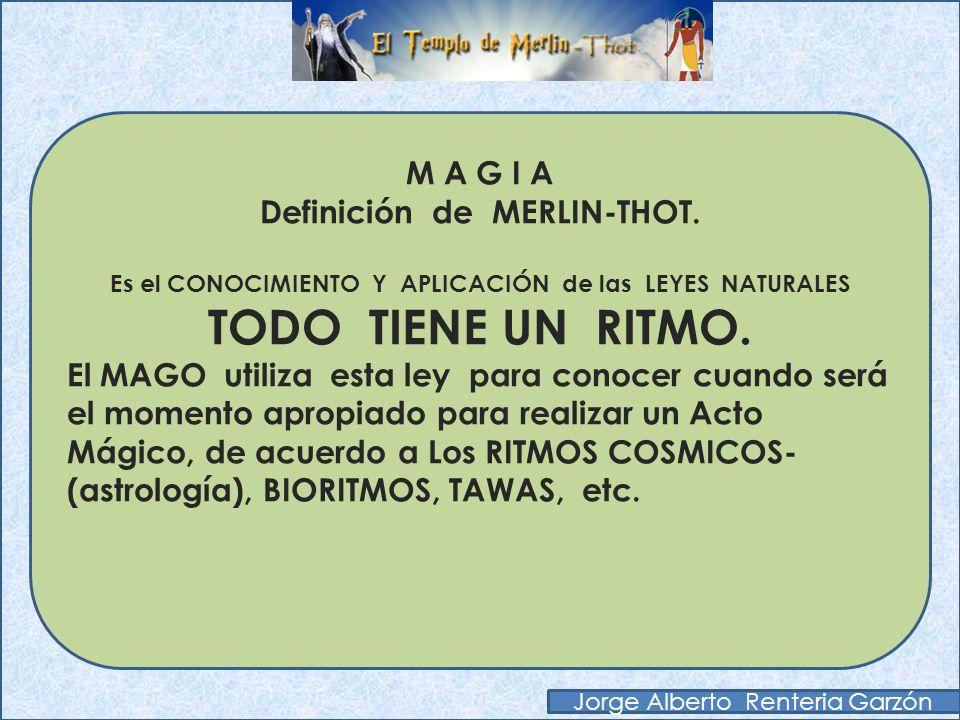 M A G I A Definición de MERLIN-THOT. Es el CONOCIMIENTO Y APLICACIÓN de las LEYES NATURALES EL GENERO SE MANIFIESTA EN TODOS LOS SERES. El MAGO sabe q