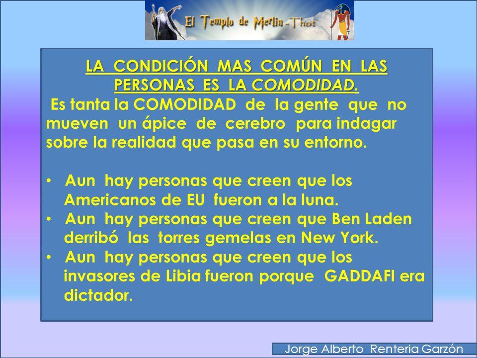 Jorge Alberto Renteria Garzón PORQUE LA GENTE ENTONCES NO ESTUDIA OCULTISMO NO ESTUDIA OCULTISMO. La condición mas común en las personas es la COMODID