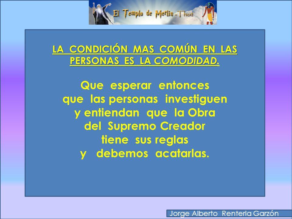 Jorge Alberto Renteria Garzón LA CONDICIÓN MAS COMÚN EN LAS PERSONAS ES LA COMODIDAD LA CONDICIÓN MAS COMÚN EN LAS PERSONAS ES LA COMODIDAD. Es tanta