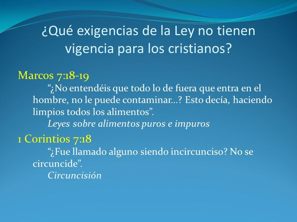 ¿Qué exigencias de la Ley no tienen vigencia para los cristianos? Marcos 7:18-19 ¿No entendéis que todo lo de fuera que entra en el hombre, no le pued