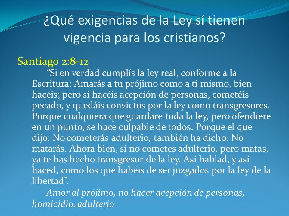 ¿Qué exigencias de la Ley sí tienen vigencia para los cristianos? Santiago 2:8-12 Si en verdad cumplís la ley real, conforme a la Escritura: Amarás a