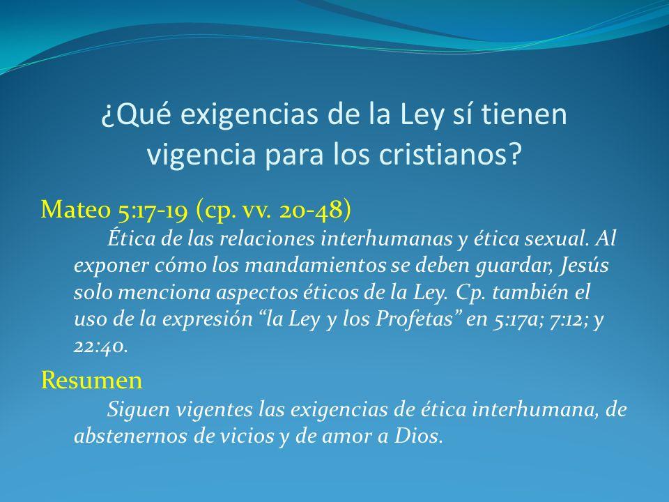 ¿Qué exigencias de la Ley sí tienen vigencia para los cristianos? Mateo 5:17-19 (cp. vv. 20-48) Ética de las relaciones interhumanas y ética sexual. A
