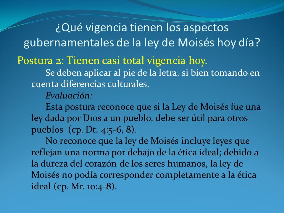 ¿Qué vigencia tienen los aspectos gubernamentales de la ley de Moisés hoy día? Postura 2: Tienen casi total vigencia hoy. Se deben aplicar al pie de l
