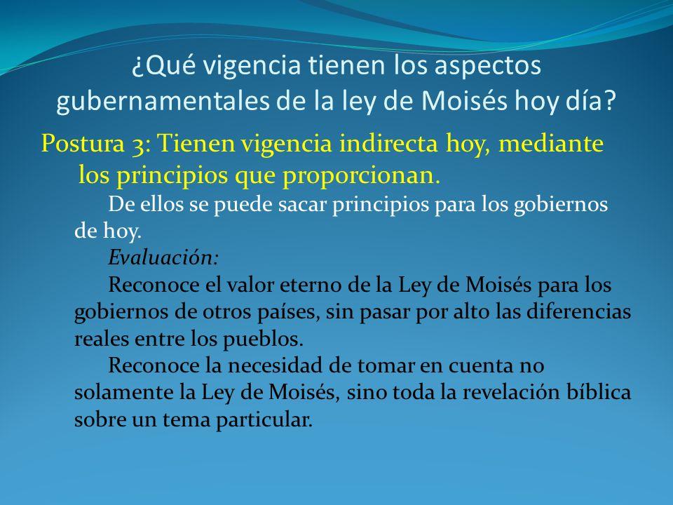 ¿Qué vigencia tienen los aspectos gubernamentales de la ley de Moisés hoy día? Postura 3: Tienen vigencia indirecta hoy, mediante los principios que p