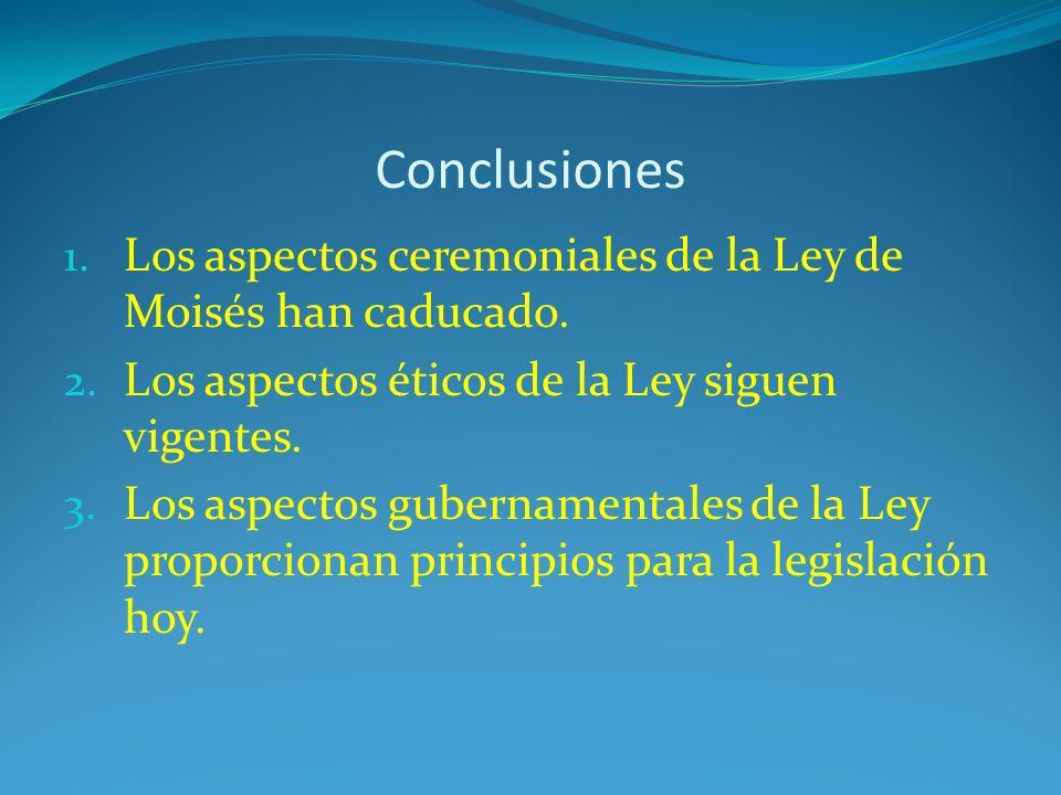 Conclusiones 1.Los aspectos ceremoniales de la Ley de Moisés han caducado.
