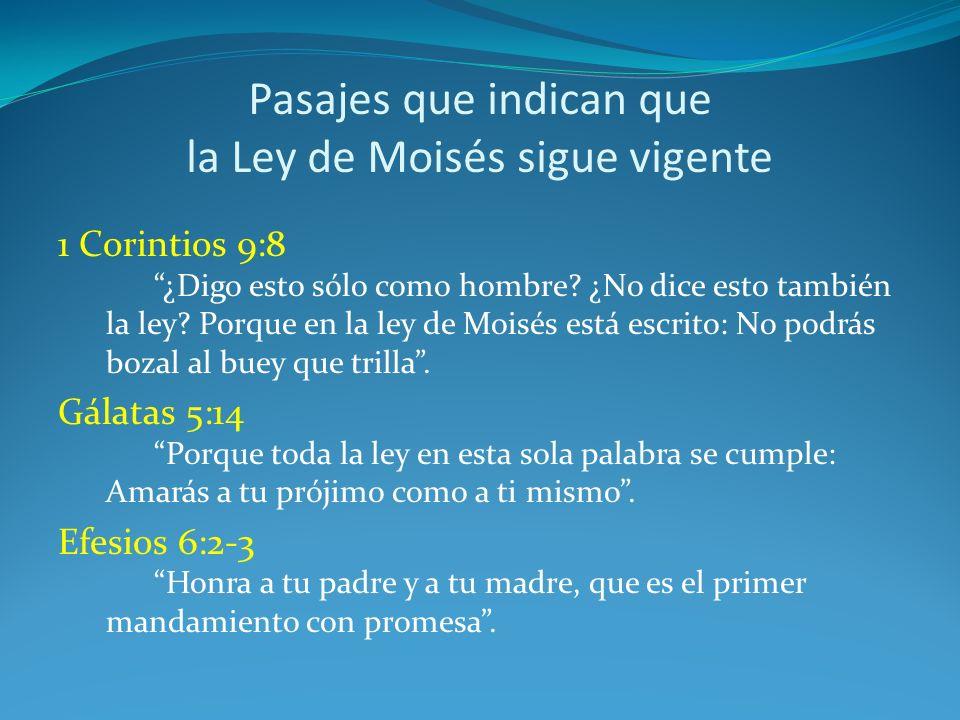 Pasajes que indican que la Ley de Moisés sigue vigente 1 Corintios 9:8 ¿Digo esto sólo como hombre? ¿No dice esto también la ley? Porque en la ley de