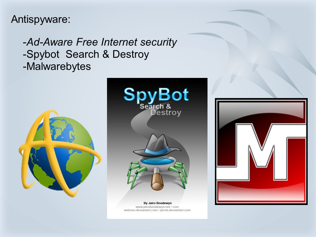 Antispyware: -Ad-Aware Free Internet security -Spybot Search & Destroy -Malwarebytes