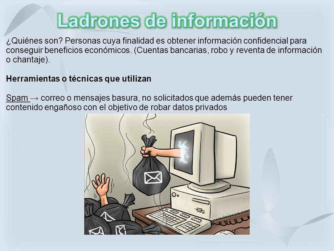 ¿Quiénes son? Personas cuya finalidad es obtener información confidencial para conseguir beneficios económicos. (Cuentas bancarias, robo y reventa de