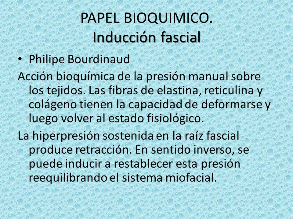Inducción fascial PAPEL BIOQUIMICO. Inducción fascial Philipe Bourdinaud Acción bioquímica de la presión manual sobre los tejidos. Las fibras de elast