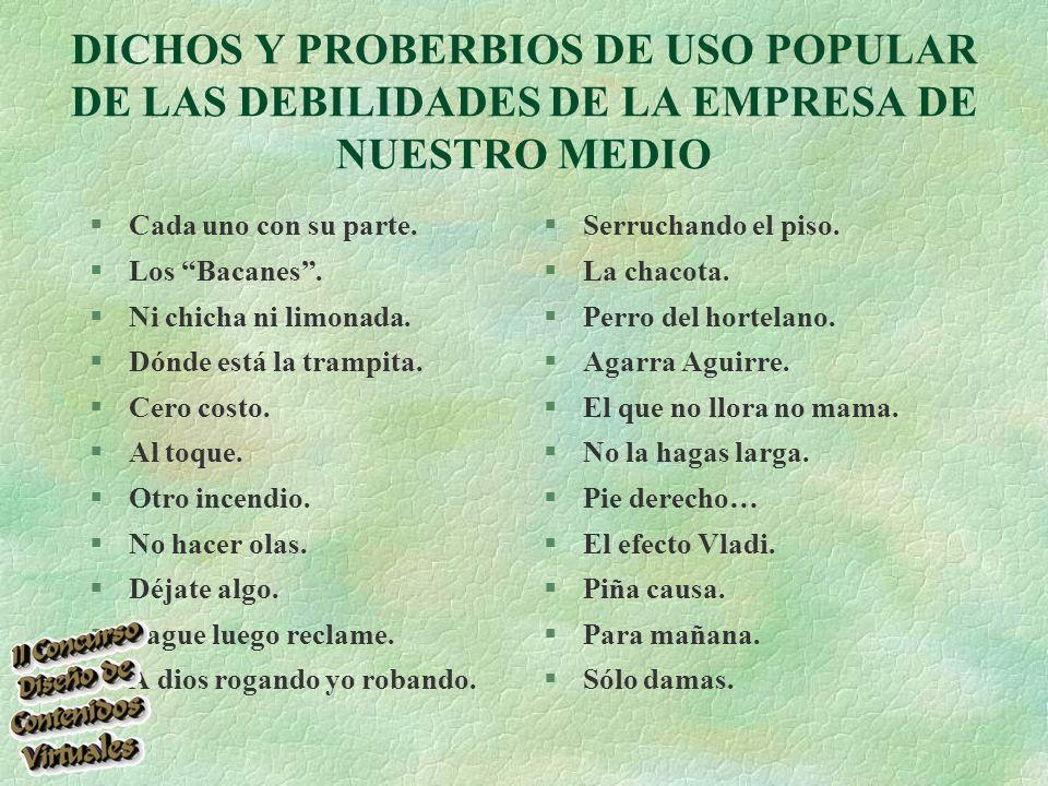 DICHOS Y PROBERBIOS DE USO POPULAR DE LAS DEBILIDADES DE LA EMPRESA DE NUESTRO MEDIO §Cada uno con su parte.