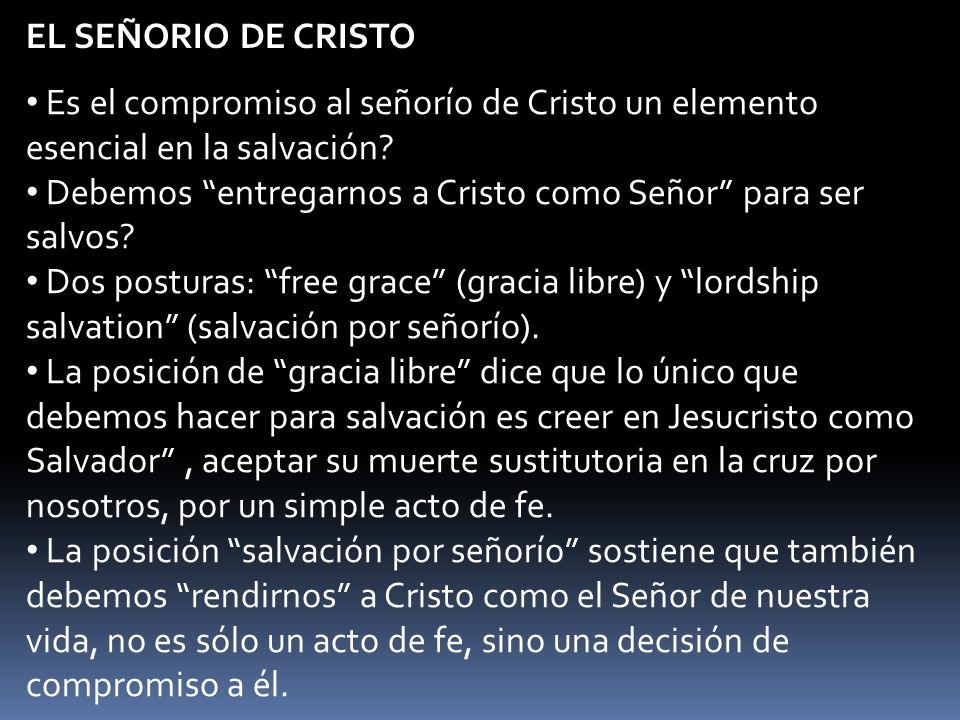 Es el compromiso al señorío de Cristo un elemento esencial en la salvación? Debemos entregarnos a Cristo como Señor para ser salvos? Dos posturas: fre