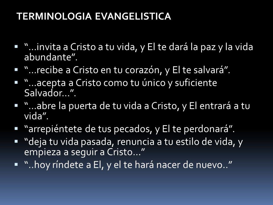 TERMINOLOGIA EVANGELISTICA …invita a Cristo a tu vida, y El te dará la paz y la vida abundante. …recibe a Cristo en tu corazón, y El te salvará. …acep
