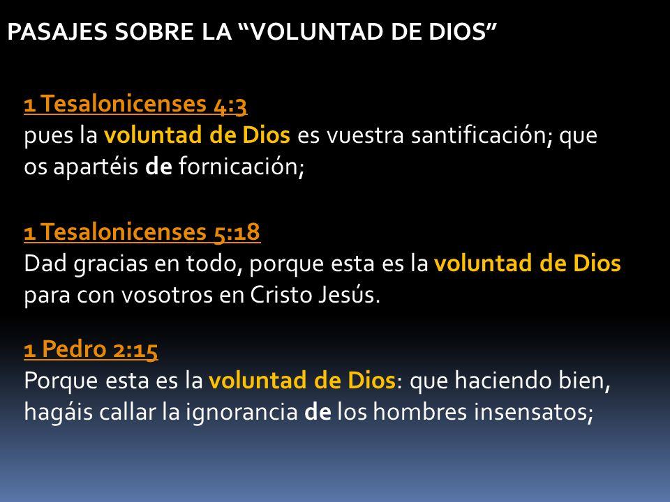 1 Tesalonicenses 4:3 1 Tesalonicenses 4:3 pues la voluntad de Dios es vuestra santificación; que os apartéis de fornicación; 1 Tesalonicenses 5:18 1 T