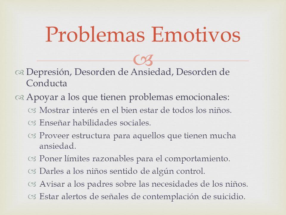 Depresión, Desorden de Ansiedad, Desorden de Conducta Apoyar a los que tienen problemas emocionales: Mostrar interés en el bien estar de todos los niñ