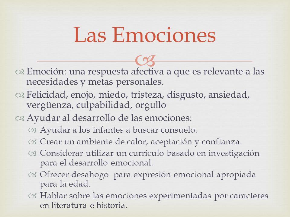 Emoción: una respuesta afectiva a que es relevante a las necesidades y metas personales. Felicidad, enojo, miedo, tristeza, disgusto, ansiedad, vergüe