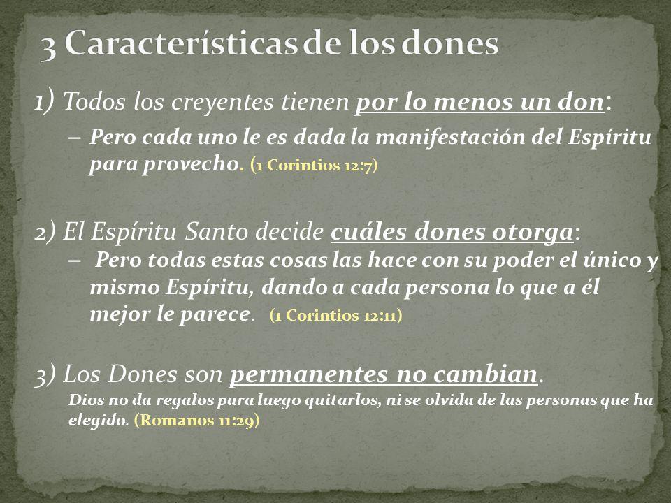 1) Todos los creyentes tienen por lo menos un don : – Pero cada uno le es dada la manifestación del Espíritu para provecho. ( 1 Corintios 12:7) 2) El