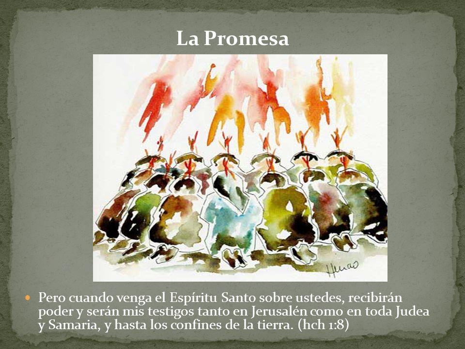 Pero cuando venga el Espíritu Santo sobre ustedes, recibirán poder y serán mis testigos tanto en Jerusalén como en toda Judea y Samaria, y hasta los c