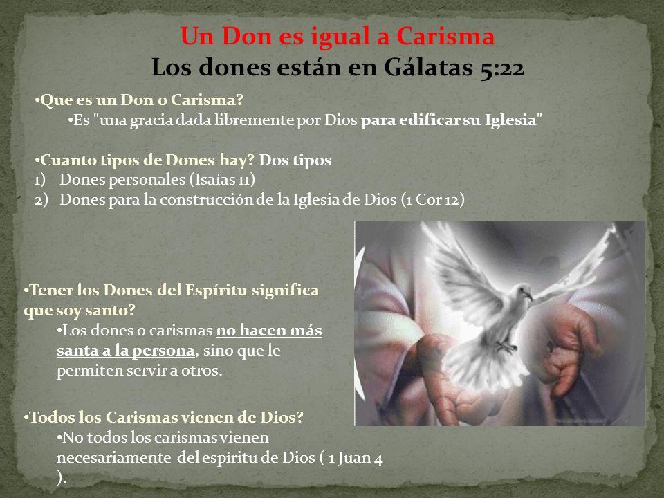Un Don es igual a Carisma Los dones están en Gálatas 5:22 Tener los Dones del Espíritu significa que soy santo? Los dones o carismas no hacen más sant