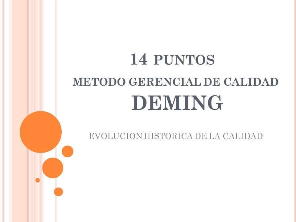 14 PUNTOS METODO GERENCIAL DE CALIDAD DEMING EVOLUCION HISTORICA DE LA CALIDAD
