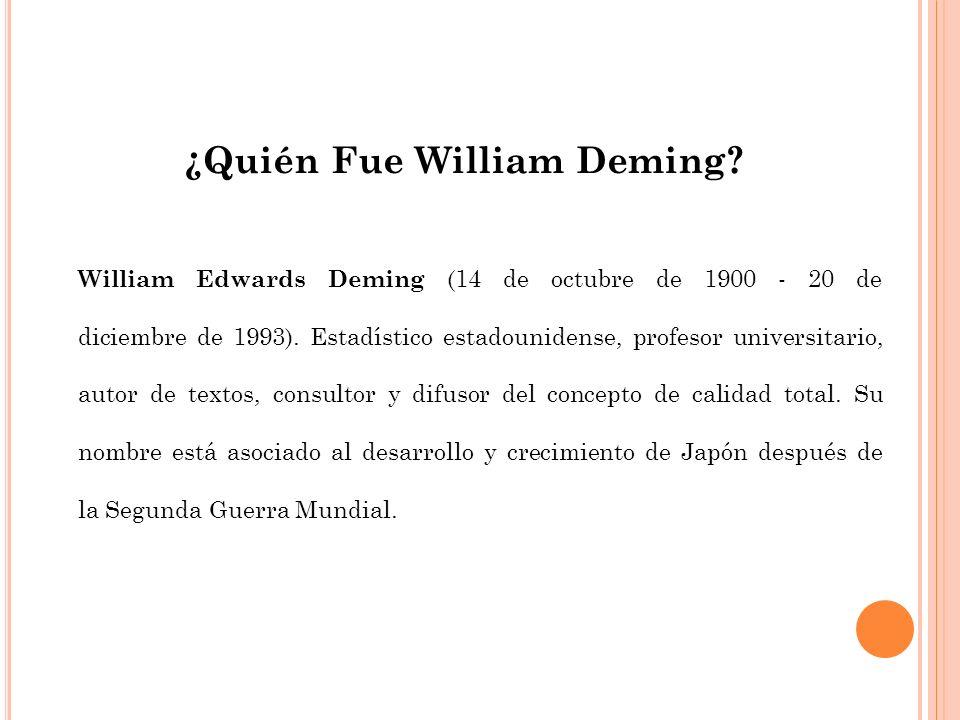 William Edwards Deming (14 de octubre de 1900 - 20 de diciembre de 1993). Estadístico estadounidense, profesor universitario, autor de textos, consult