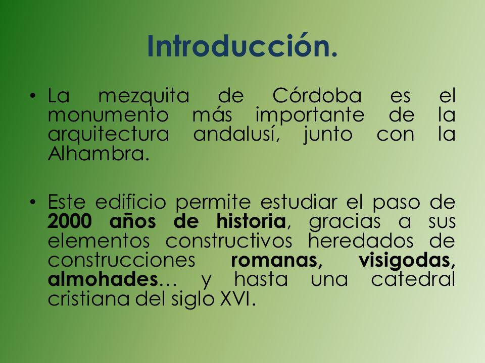 Introducción. La mezquita de Córdoba es el monumento más importante de la arquitectura andalusí, junto con la Alhambra. Este edificio permite estudiar