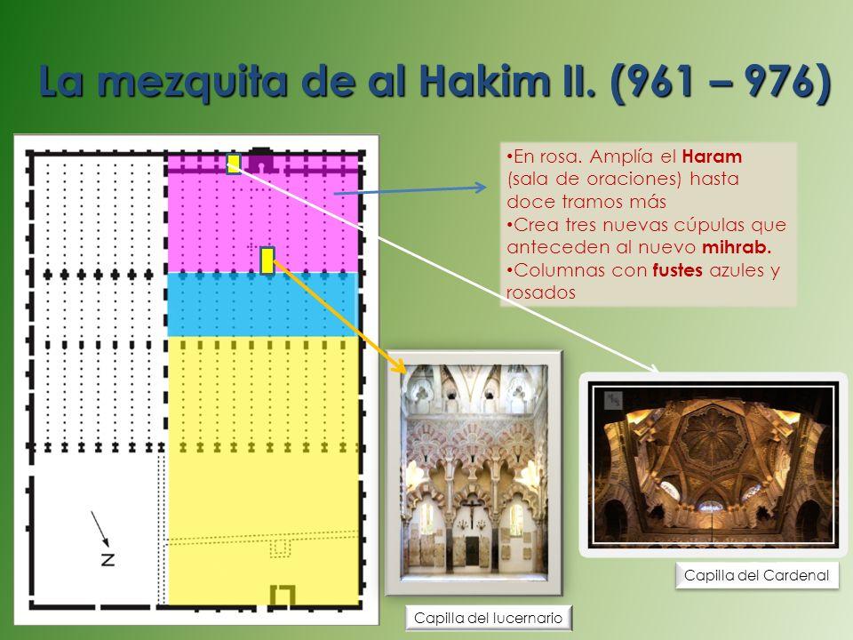 La mezquita de al Hakim II. (961 – 976) En rosa. Amplía el Haram (sala de oraciones) hasta doce tramos más Crea tres nuevas cúpulas que anteceden al n