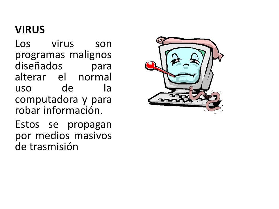 VIRUS Los virus son programas malignos diseñados para alterar el normal uso de la computadora y para robar información. Estos se propagan por medios m