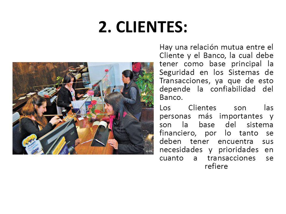 2. CLIENTES: Hay una relación mutua entre el Cliente y el Banco, la cual debe tener como base principal la Seguridad en los Sistemas de Transacciones,