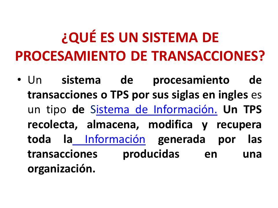 ¿QUÉ ES UN SISTEMA DE PROCESAMIENTO DE TRANSACCIONES? Un sistema de procesamiento de transacciones o TPS por sus siglas en ingles es un tipo de Sistem