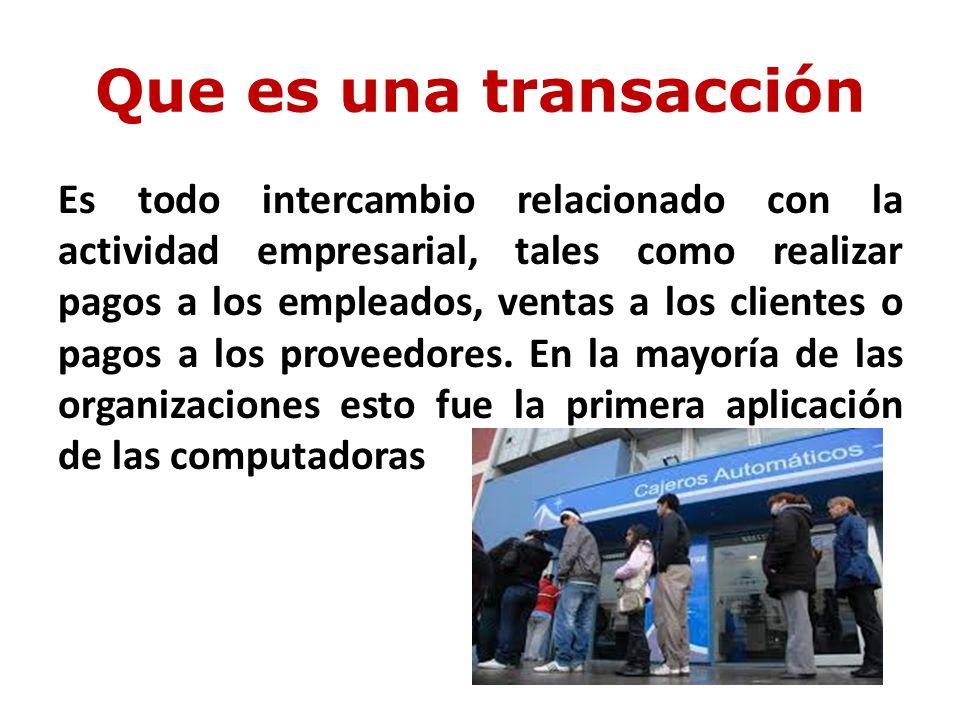 Que es una transacción Es todo intercambio relacionado con la actividad empresarial, tales como realizar pagos a los empleados, ventas a los clientes o pagos a los proveedores.