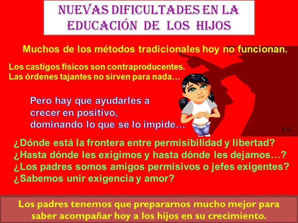 Nuevas dificultades en la EDUCACIÓN de los hijos Muchos de los métodos tradicionales hoy no funcionan. Los castigos físicos son contraproducentes. Las
