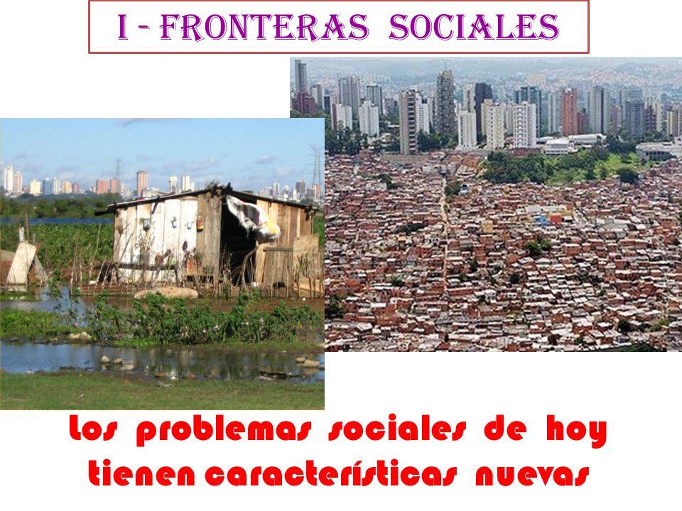 I - Fronteras sociales Los problemas sociales de hoy tienen características nuevas