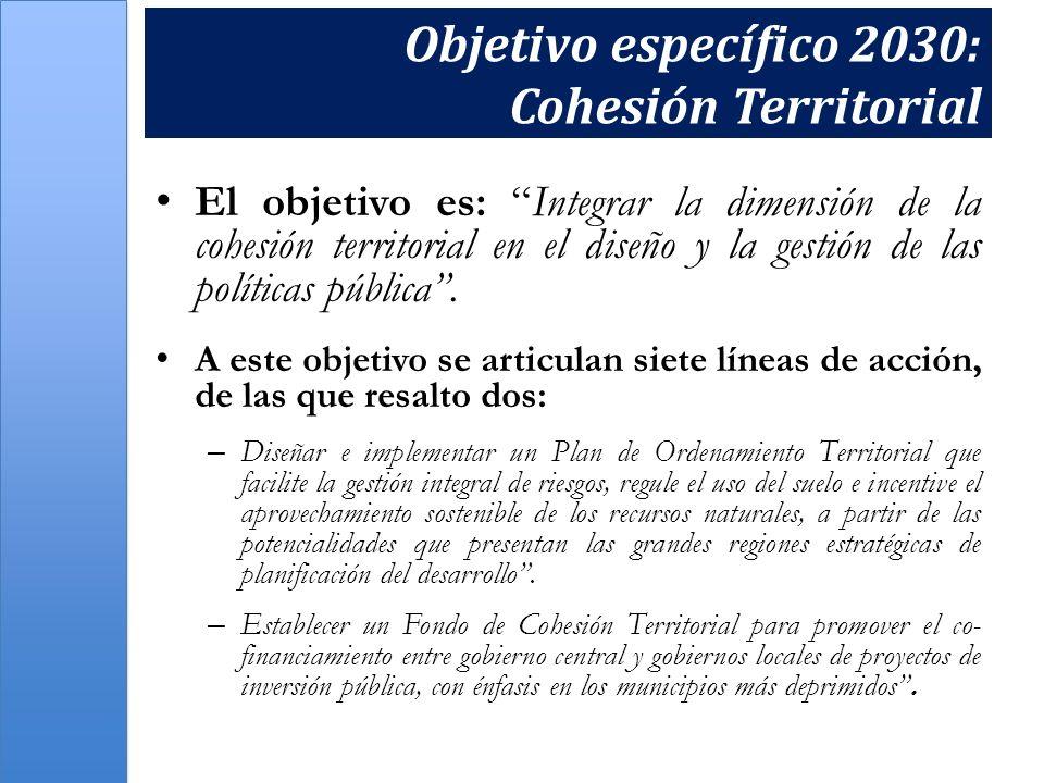 Objetivo específico 2030: Cohesión Territorial El objetivo es: Integrar la dimensión de la cohesión territorial en el diseño y la gestión de las polít